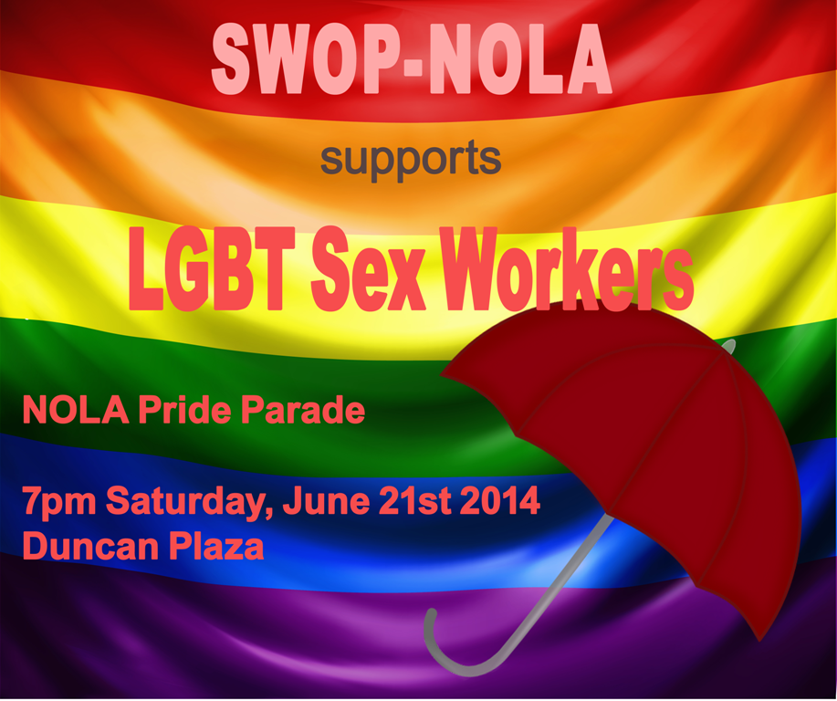 March with SWOP-NOLA in the New Orleans Pride Parade 2014 - 7pm Saturday, June 21st 2014 at Duncan Plaza in New Orleans